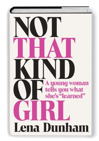 not_that_kind_of_girl_by_lena_dunham_WEB